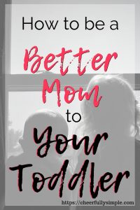 how to be a better mom to your toddler pinterest pin